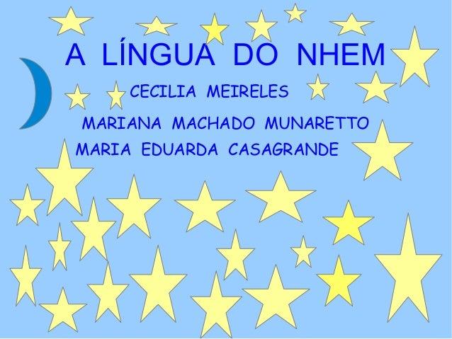A LÍNGUA DO NHEM CECILIA MEIRELES MARIANA MACHADO MUNARETTO MARIA EDUARDA CASAGRANDE