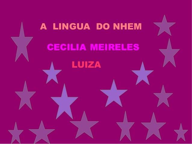 A LINGUA DO NHEM CECILIA MEIRELES LUIZA
