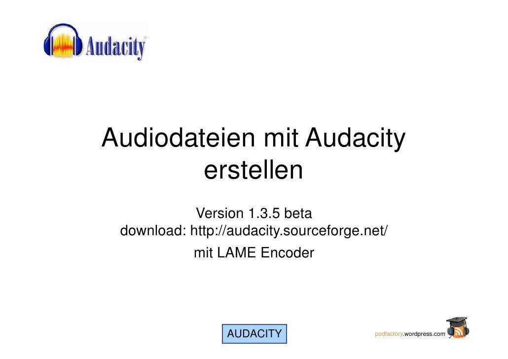 Audiodateien mit Audacity         erstellen             Version 1.3.5 beta  download: http://audacity.sourceforge.net/    ...