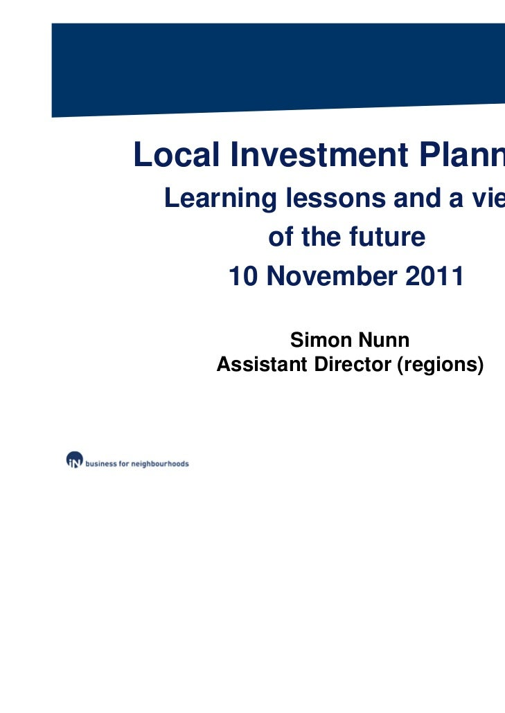 Local Investment Planning Learning lessons and a view        of the future     10 November 2011           Simon Nunn    As...