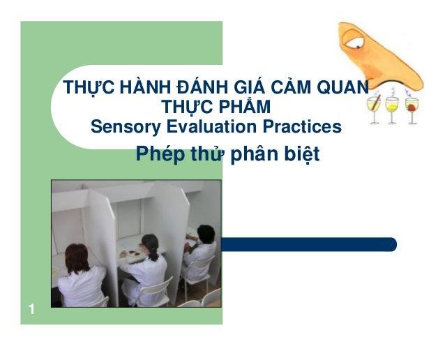 1  TH C HÀNH ÐÁNH GIÁ C M QUAN  TH C PH M  Sensory Evaluation Practices  Phép th phân bi t