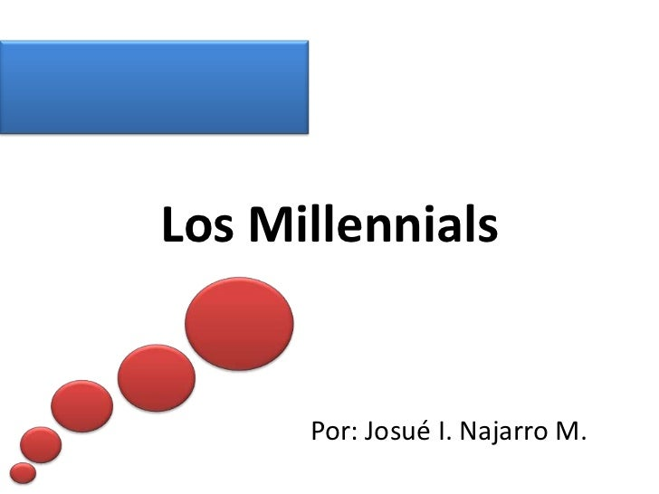 Los Millennials      Por: Josué I. Najarro M.