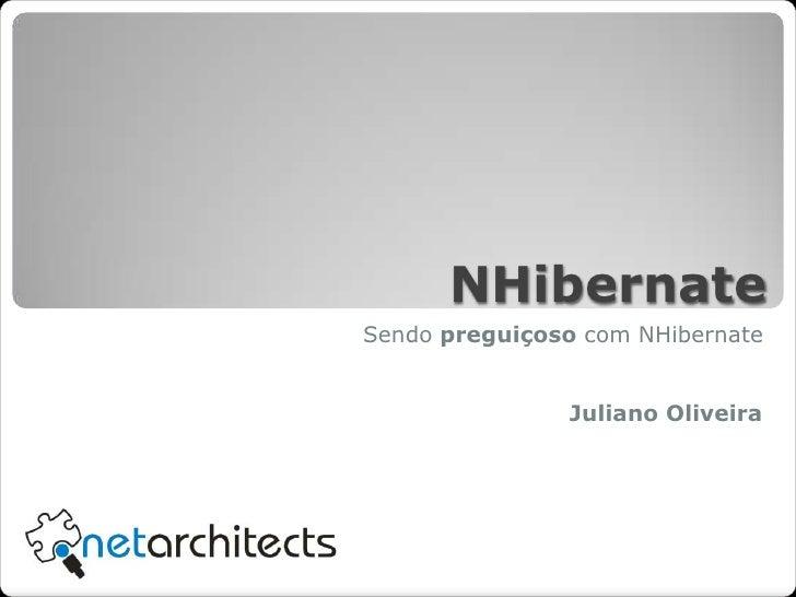 NHibernate<br />Sendo preguiçoso com NHibernate<br />Juliano Oliveira<br />