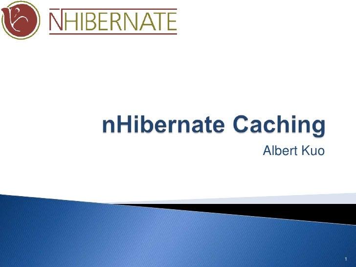nHibernate Caching<br />Albert Kuo<br />1<br />