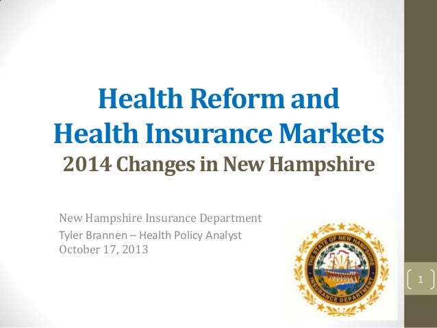 Health Reform and Health Insurance Markets 2014 Changes in New Hampshire New Hampshire Insurance Department Tyler Brannen ...