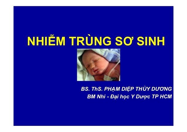 NHIỄM TRÙNG SƠ SINH BS. ThS. PHẠM DIỆP THÙY DƯƠNG BM Nhi - Đại học Y Dược TP HCM