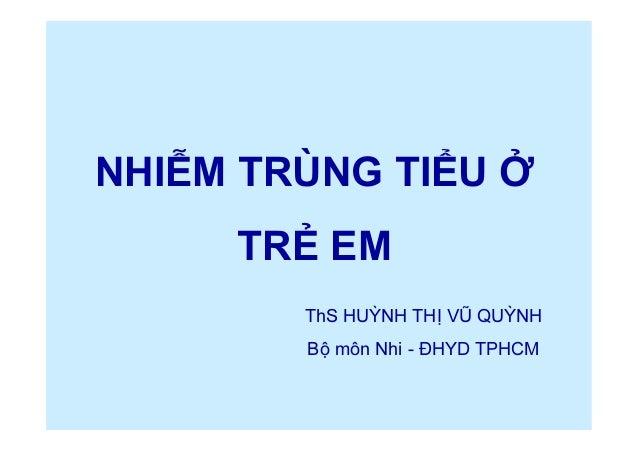 NHIỄM TRÙNG TIỂU Ở TRẺ EM ThS HUỲNH THỊ VŨ QUỲNH Bộ môn Nhi - ĐHYD TPHCM