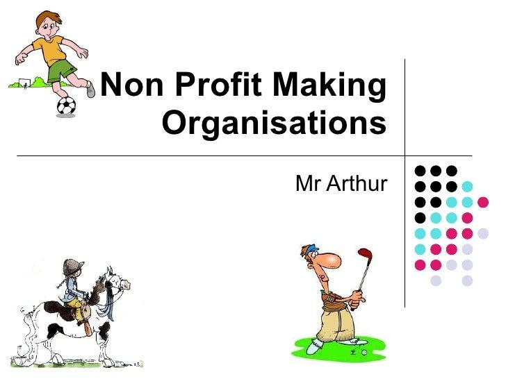 Non Profit Making Organisations Mr Arthur