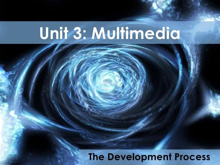 Unit 3: Multimedia The Development Process
