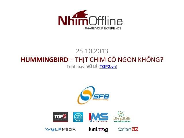 25.10.2013   HUMMINGBIRD  –  THỊT  CHIM  CÓ  NGON  KHÔNG?   Trình  bày:  VŨ  LÊ  (TOP2.vn)