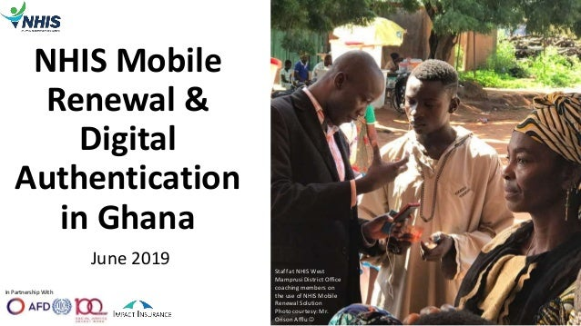 In Partnership With NHIS Mobile Renewal & Digital Authentication in Ghana June 2019 1 Staff at NHIS West Mamprusi District...
