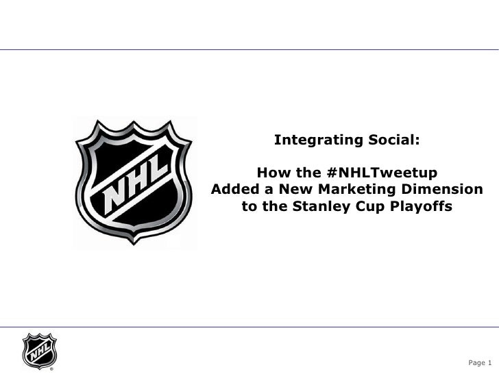 Integrating Social:                 How the #NHLTweetup           Added a New Marketing Dimension              to the Stan...