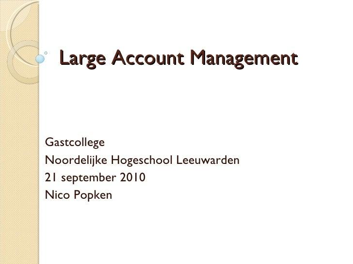Large Account Management Gastcollege  Noordelijke Hogeschool Leeuwarden 21 september 2010 Nico Popken