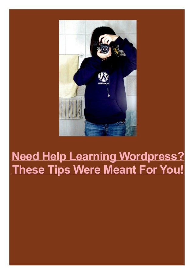 Need Help Learning Wordpress? These Tips Were Meant For You!
