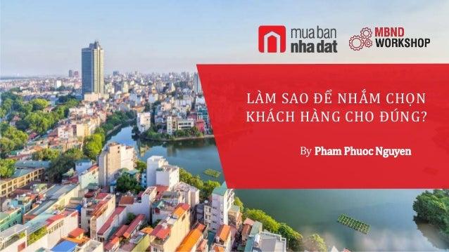 muabannhadat.vn 1 LÀM SAO ĐỂ NHẮM CHỌN KHÁCH HÀNG CHO ĐÚNG? By Pham Phuoc Nguyen