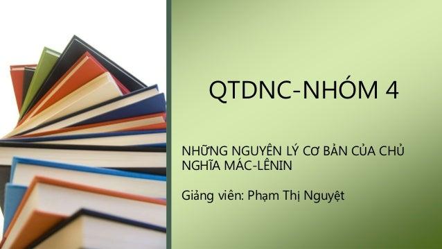 NHỮNG NGUYÊN LÝ CƠ BẢN CỦA CHỦ NGHĨA MÁC-LÊNIN Giảng viên: Phạm Thị Nguyệt QTDNC-NHÓM 4