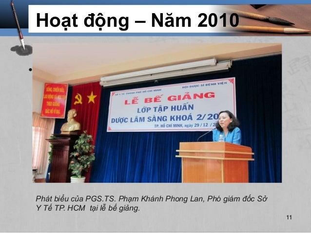 • Tổ chức các lớp tập huấn Dược lâm sàng. Hoạt động – Năm 2010 Phát biểu của PGS.TS. Phạm Khánh Phong Lan, Phó giám đốc Sở...