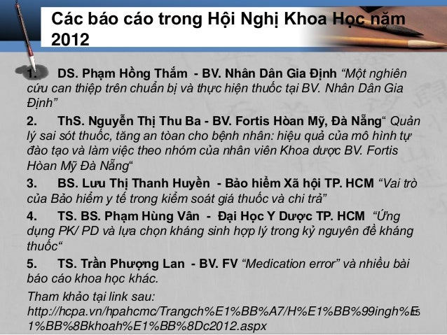 """Các báo cáo trong Hội Nghị Khoa Học năm 2012 1. DS. Phạm Hồng Thắm - BV. Nhân Dân Gia Định """"Một nghiên cứu can thiệp trên ..."""