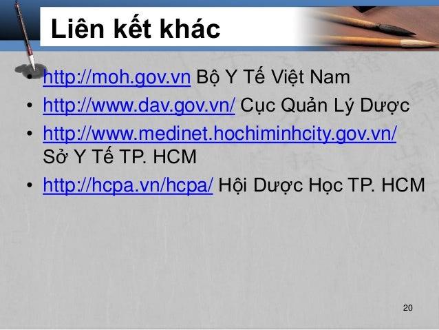 Liên kết khác • http://moh.gov.vn Bộ Y Tế Việt Nam • http://www.dav.gov.vn/ Cục Quản Lý Dược • http://www.medinet.hochimin...