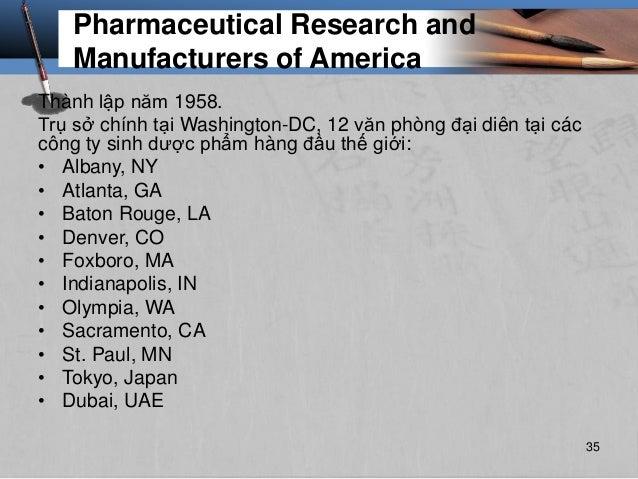 Pharmaceutical Research and Manufacturers of America Thành lập năm 1958. Trụ sở chính tại Washington-DC, 12 văn phòng đại ...