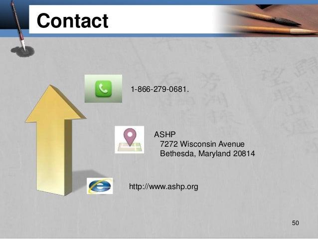 http://www.ashp.org Contact 1-866-279-0681. ASHP 7272 Wisconsin Avenue Bethesda, Maryland 20814 50