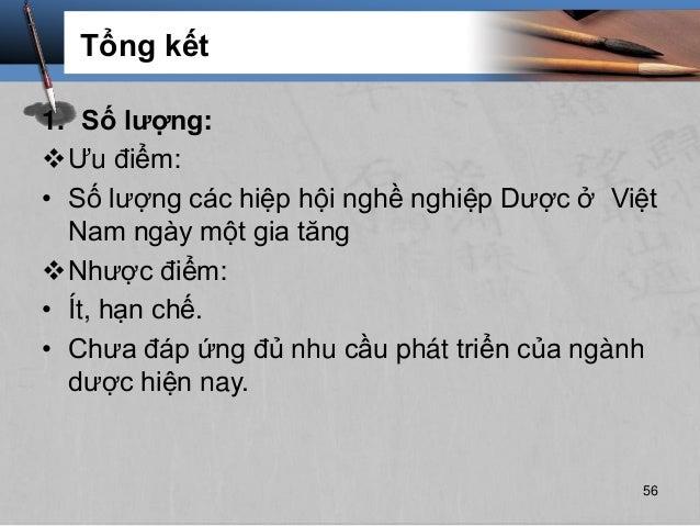 Tổng kết 1. Số lượng: Ưu điểm: • Số lượng các hiệp hội nghề nghiệp Dược ở Việt Nam ngày một gia tăng Nhược điểm: • Ít, h...