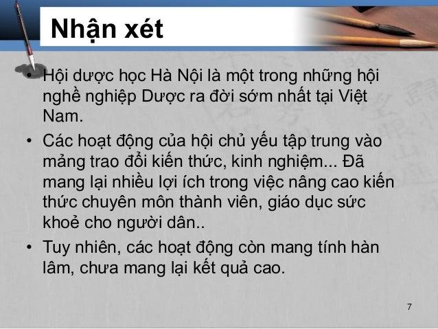 Nhận xét • Hội dược học Hà Nội là một trong những hội nghề nghiệp Dược ra đời sớm nhất tại Việt Nam. • Các hoạt động của h...