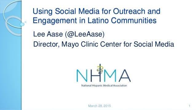 Using Social Media for Outreach and Engagement in Latino Communities Lee Aase (@LeeAase) Director, Mayo Clinic Center for ...