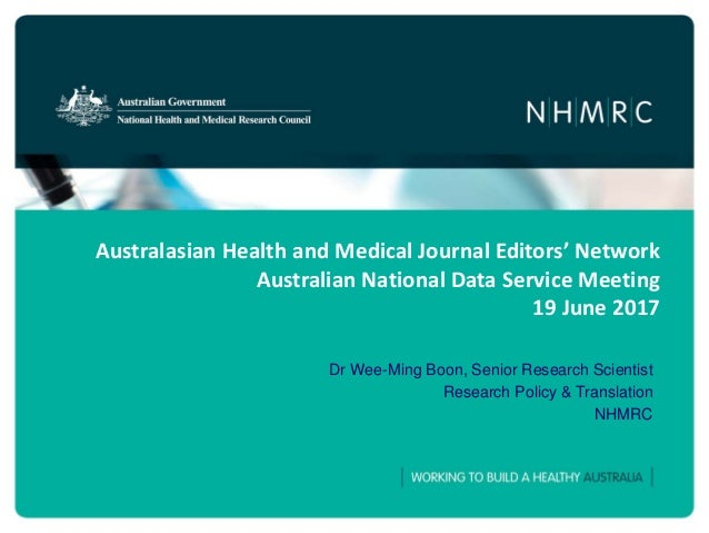 Australasian Health and Medical Journal Editors' Network Australian National Data Service Meeting 19 June 2017 Dr Wee-Ming...