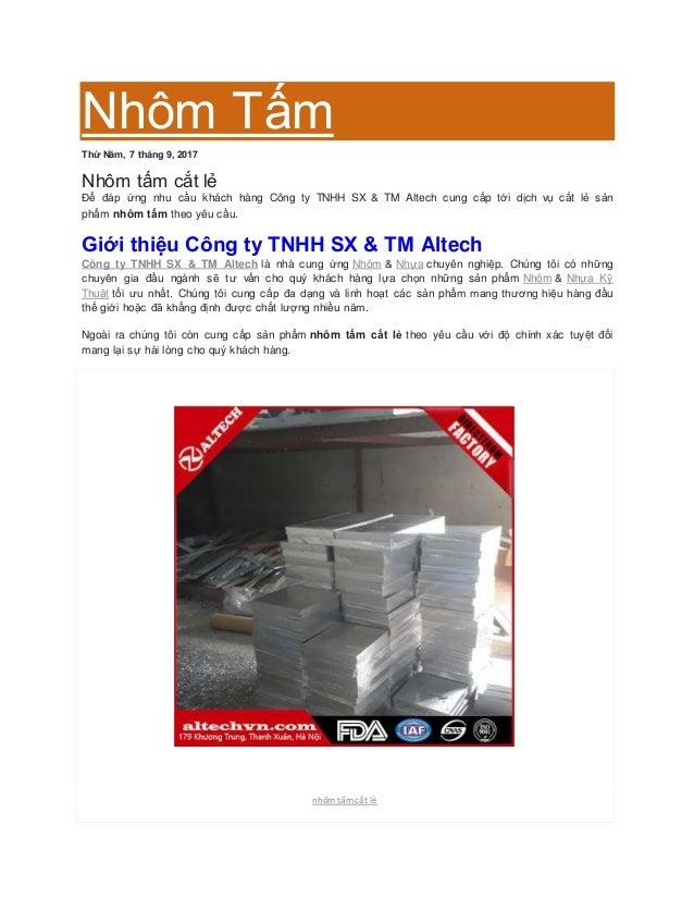 Nhôm Tấm Thứ Năm, 7 tháng 9, 2017 Nhôm tấm cắt lẻ Để đáp ứng nhu cầu khách hàng Công ty TNHH SX & TM Altech cung cấp tới d...