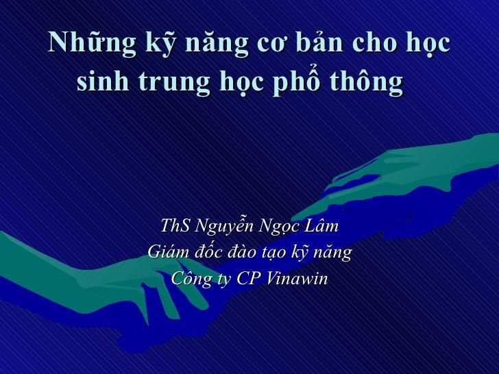 Những kỹ năng cơ bản cho học sinh trung học phổ thông   ThS Nguyễn Ngọc Lâm Giám đốc đào tạo kỹ năng Công ty CP Vinawin