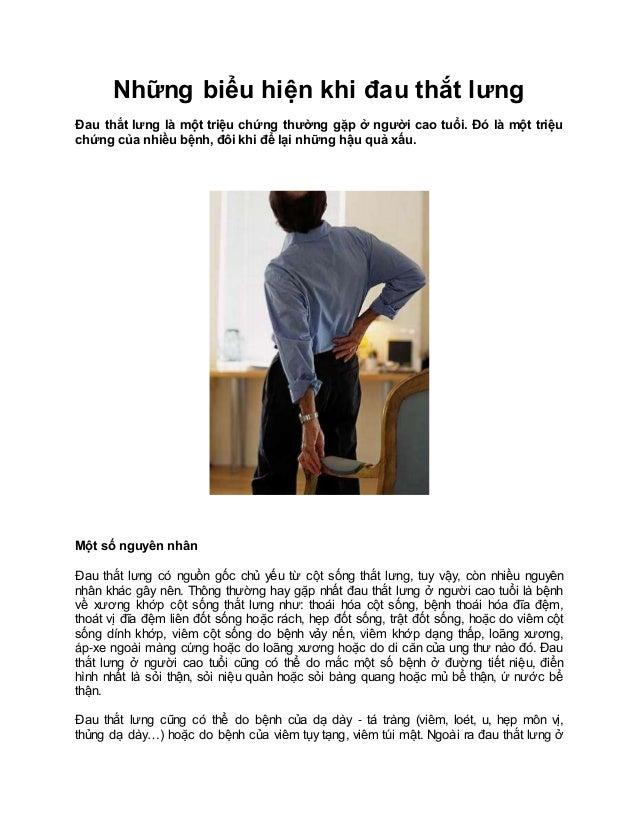 Những biểu hiện khi đau thắt lưng Đau thắt lưng là một triệu chứng thường gặp ở người cao tuổi. Đó là một triệu chứng của ...