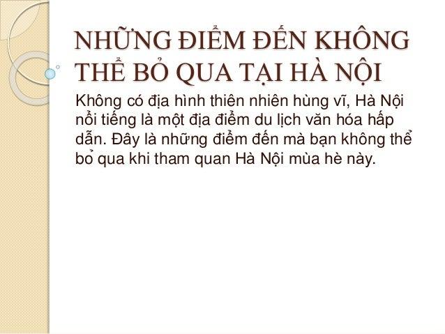 NHỮNG ĐIỂM ĐẾN KHÔNG THỂ BỎ QUA TẠI HÀ NỘI Không có địa hình thiên nhiên hùng vĩ, Hà Nội nổi tiếng là mô...