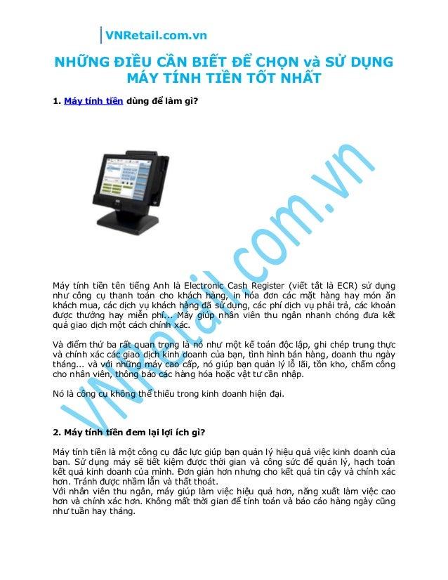 VNRetail.com.vn NHỮNG ĐIỀU CẦN BIẾT ĐỂ CHỌN và SỬ DỤNG MÁY TÍNH TIỀN TỐT NHẤT 1. Máy tính tiền dùng để làm gì? Máy tính ti...