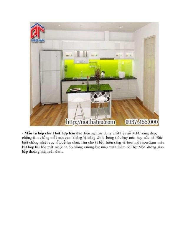 - Mẫu tủ bếp chữ I kết hợp bàn đảo tiện nghi,sử dụng chất liệu gỗ MFC sáng đẹp, chống ẩm, chống mối mọt cao, không bị công...