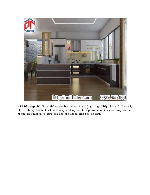 - Tủ bếp đẹp chữ G tuy không phổ biến nhiều như những dạng tủ bếp hình chữ U, chữ I, chữ L, nhưng đổi lại, khi khách hàng ...