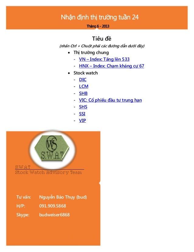 S.W.A.TStock Watch Advisory TeamTư vấn: Nguyễn Bảo Thụy (bud)H/P: 091.909.5868Skype: budweiser6868Nhận định thị trường tuầ...