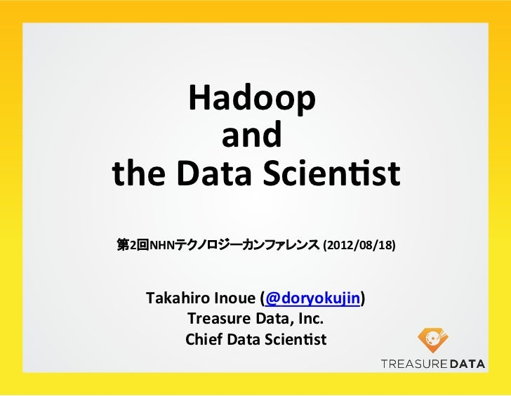 Hadoop	      	           and	  	  the	  Data	  Scien/st   	第2回NHNテクノロジーカンファレンス	  (2012/08/18)	   Takahiro	  Inoue	  (@dory...