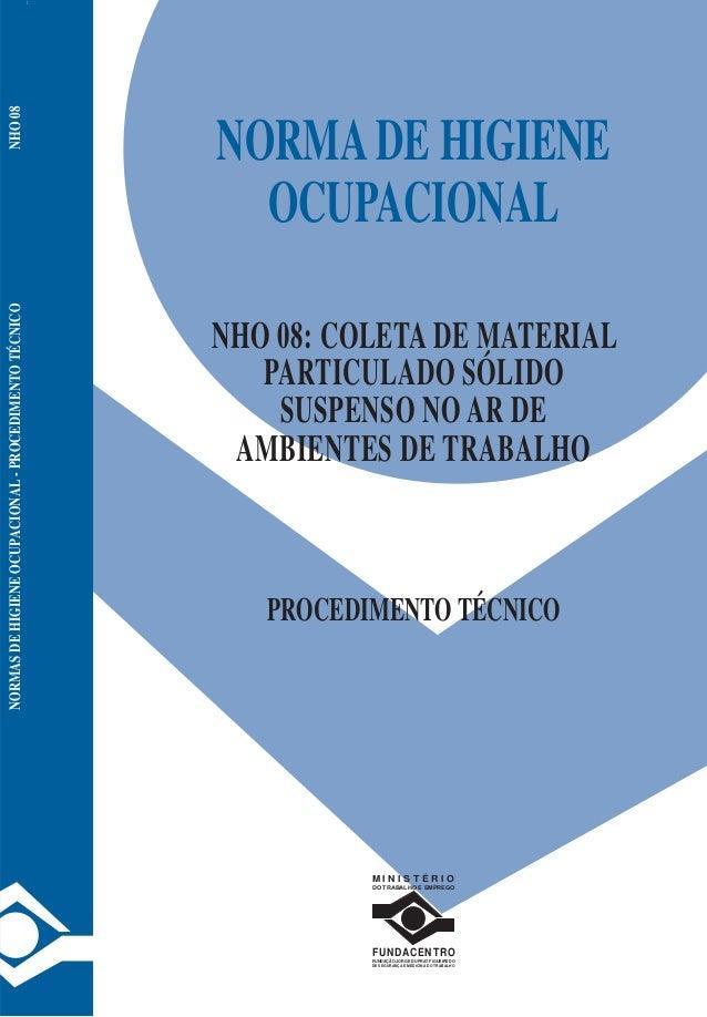 NORMA DE HIGIENE  OCUPACIONAL  NHO 08: COLETA DE MATERIAL  PARTICULADO SÓLIDO  SUSPENSO NO AR DE  AMBIENTES DE TRABALHO  P...