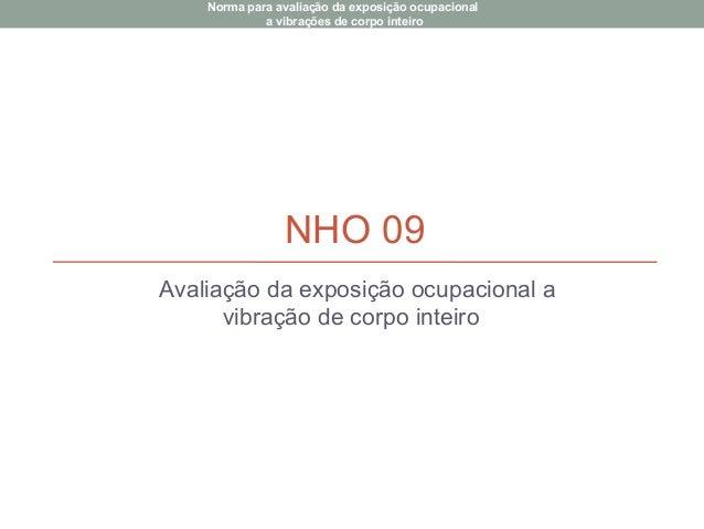 NHO 09 Avaliação da exposição ocupacional a vibração de corpo inteiro Norma para avaliação da exposição ocupacional a vibr...