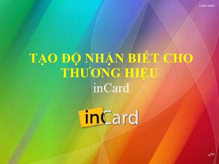 TẠO ĐỘ NHẬN BIẾT CHO THƯƠNG HIỆU   inCard