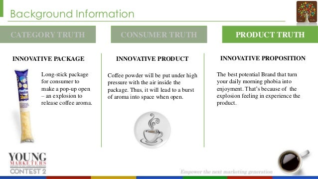 Background Information CATEGORY TRUTH INNOVATIVE PACKAGE Long-stick package for consumer to make a pop-up open – an explos...