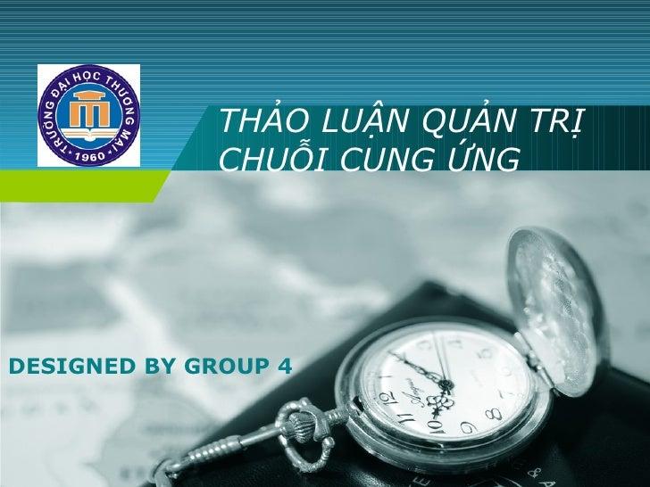Company             THẢO LUẬN QUẢN TRỊ  LOGO             CHUỖI CUNG ỨNGDESIGNED BY GROUP 4