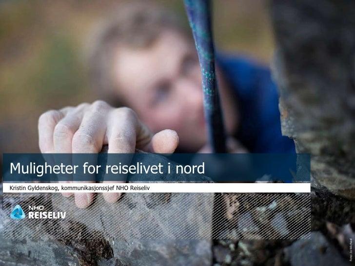 Muligheter for reiselivet i nord<br />Kristin Gyldenskog, kommunikasjonssjef NHO Reiseliv<br />