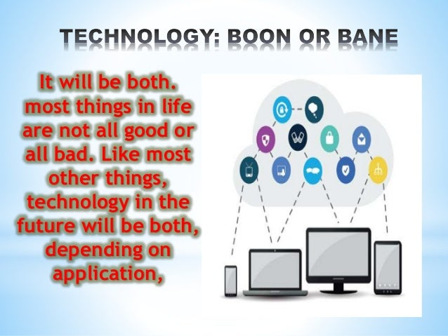 technology based education is boon or bane Educational technology is the use of technological tools to improve education, it is a systematic process for designing instruction or training used to improve performance it facilitates the learning processes and increases performance.