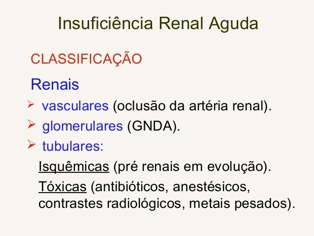 Insuficiência Renal Aguda INCIDÊNCIA (tipos de lesão) NTA: Necrose Tubular Aguda 62% ⇒ isquêmicas – 72% tóxicas – 28% 22% ...