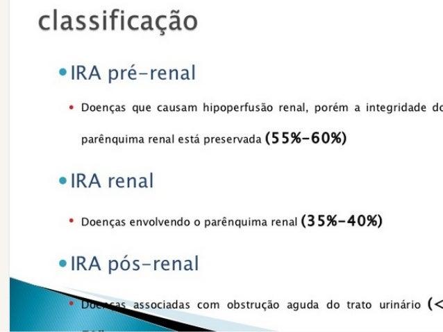 Insuficiência Renal Aguda CLASSIFICAÇÃO Pós – Renais: Obstrução do Fluxo Urinário obstrução ureteral (cálculos, coágulos)...