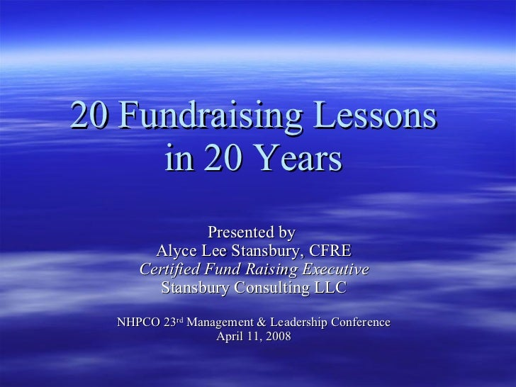20 Fundraising Lessons  in 20 Years   Presented by  Alyce Lee Stansbury, CFRE Certified Fund Raising Executive Stansbury C...