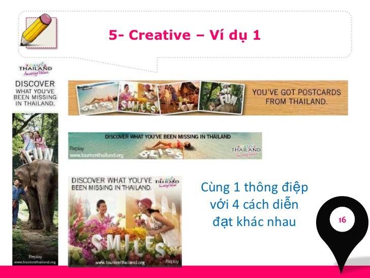 5- Creative – Ví dụ 1            Cùng 1 thông điệp             với 4 cách diễn              đạt khác nhau     16