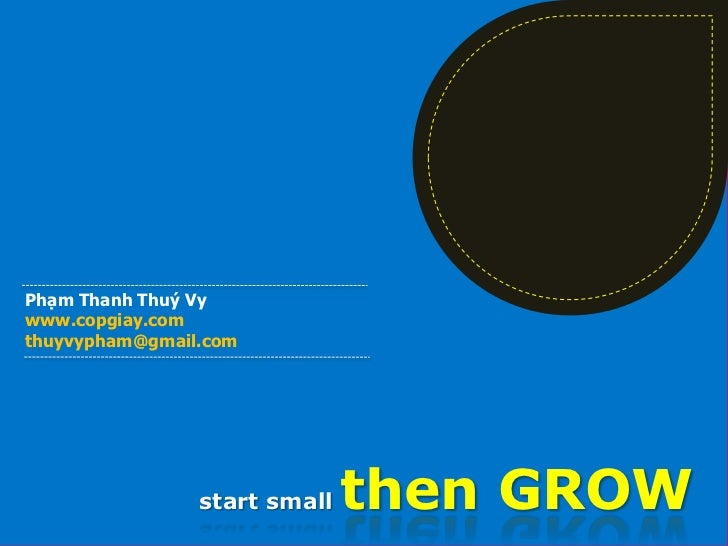 Phạm Thanh Thuý Vywww.copgiay.comthuyvypham@gmail.com                start small   then GROW